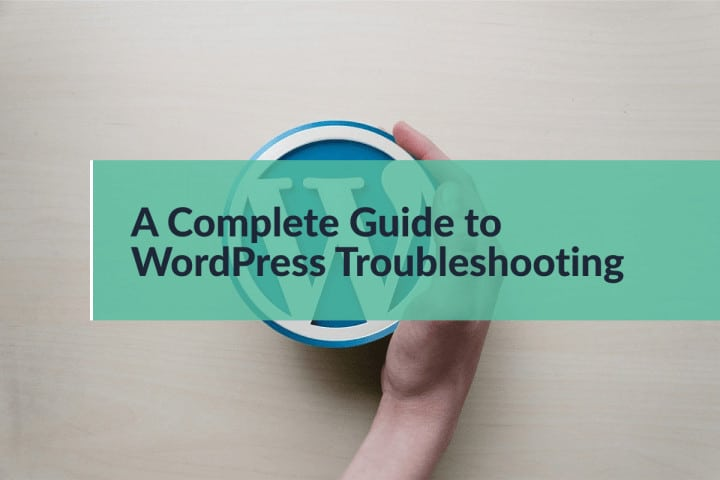 Complete Guide to WordPress Troubleshooting – A to Z