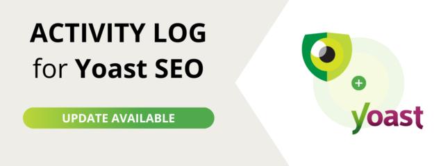 Activity Log for Yoast SEO 1.1.0: Improved activity log coverage
